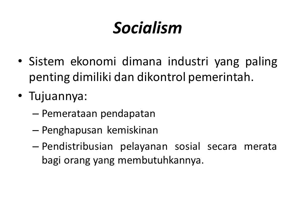 Socialism Sistem ekonomi dimana industri yang paling penting dimiliki dan dikontrol pemerintah. Tujuannya: