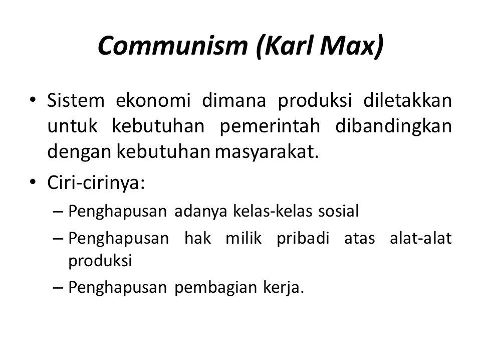 Communism (Karl Max) Sistem ekonomi dimana produksi diletakkan untuk kebutuhan pemerintah dibandingkan dengan kebutuhan masyarakat.
