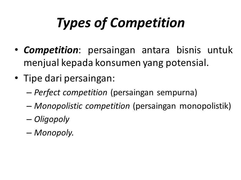 Types of Competition Competition: persaingan antara bisnis untuk menjual kepada konsumen yang potensial.