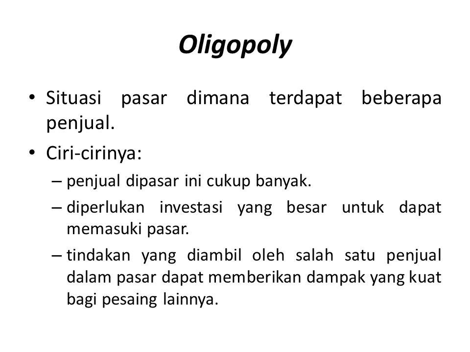 Oligopoly Situasi pasar dimana terdapat beberapa penjual.
