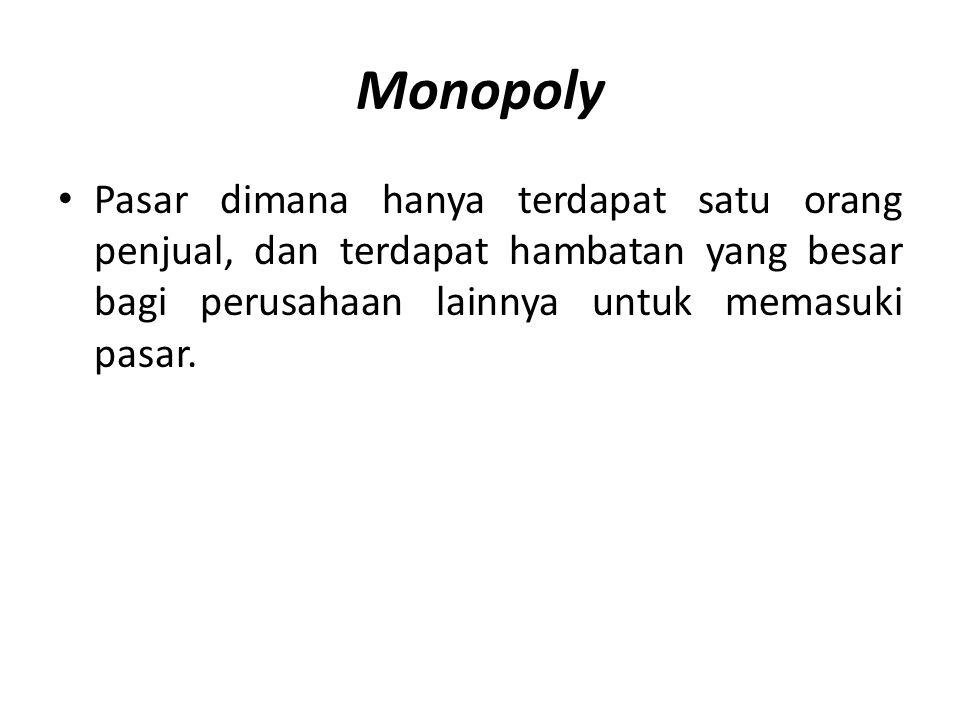 Monopoly Pasar dimana hanya terdapat satu orang penjual, dan terdapat hambatan yang besar bagi perusahaan lainnya untuk memasuki pasar.