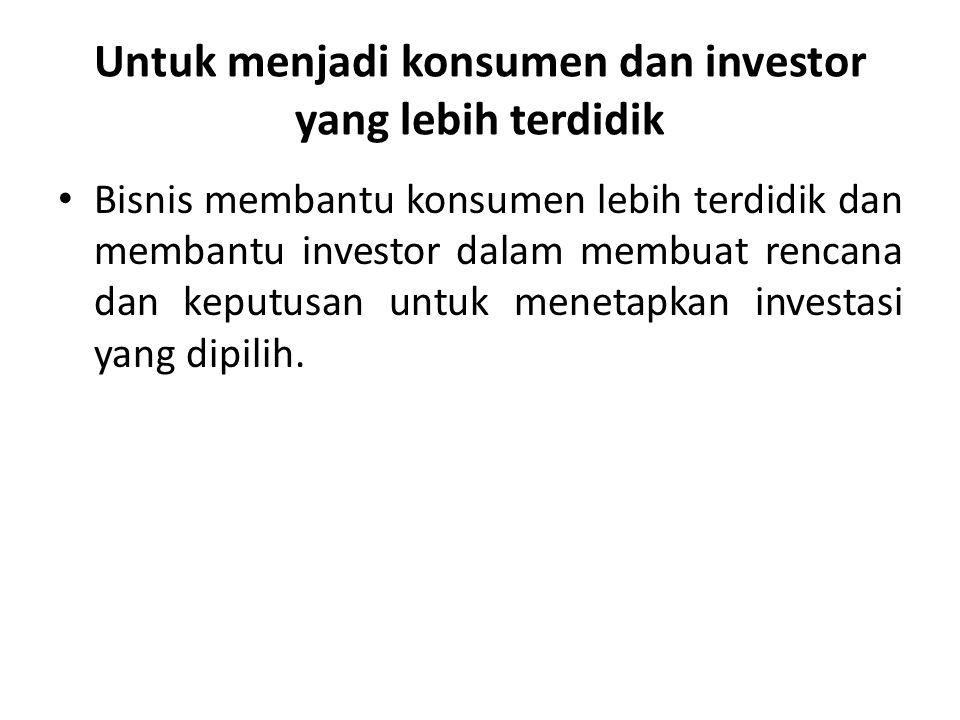 Untuk menjadi konsumen dan investor yang lebih terdidik