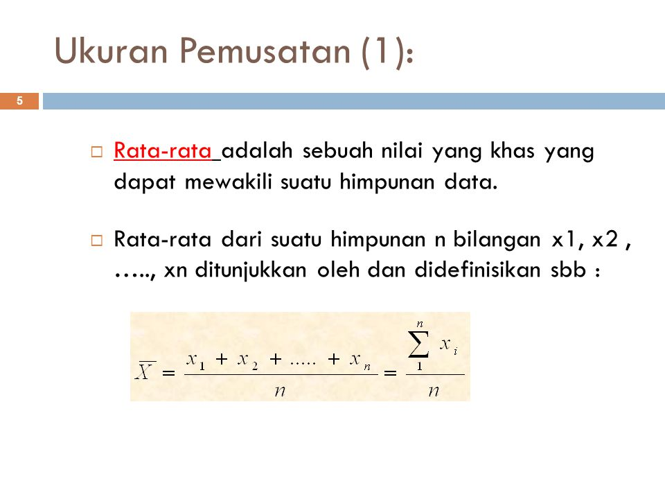 Ukuran Pemusatan (1): Rata-rata adalah sebuah nilai yang khas yang dapat mewakili suatu himpunan data.