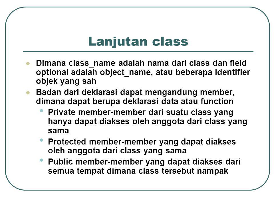 Lanjutan class Dimana class_name adalah nama dari class dan field optional adalah object_name, atau beberapa identifier objek yang sah.