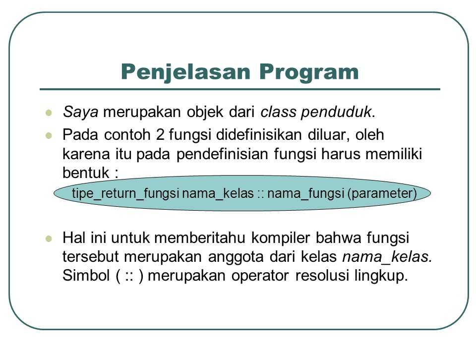 Penjelasan Program Saya merupakan objek dari class penduduk.