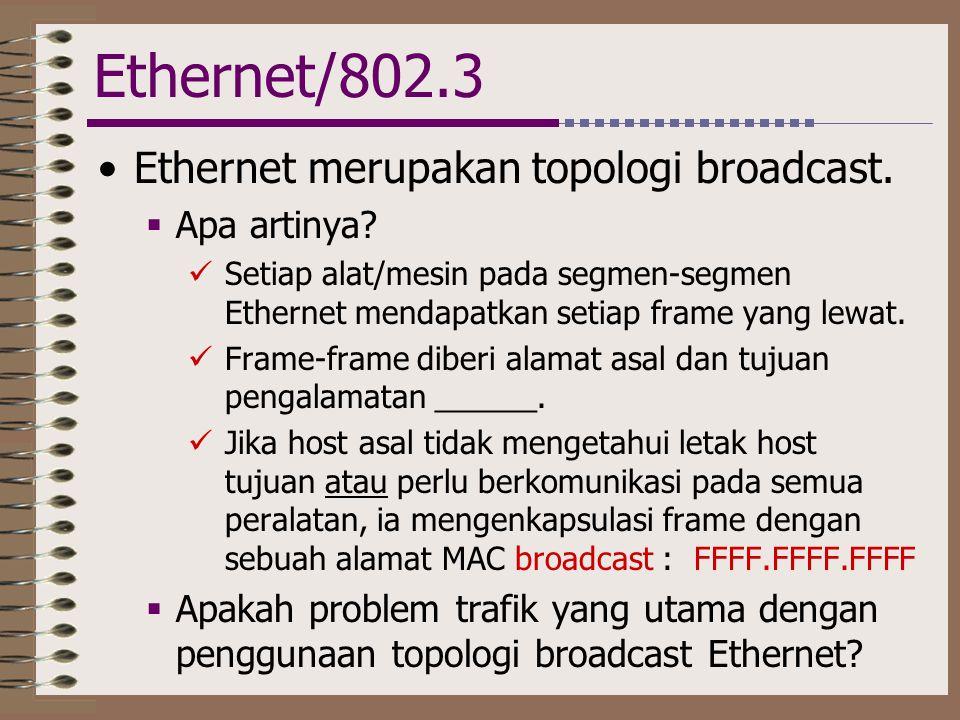 Ethernet/802.3 Ethernet merupakan topologi broadcast. Apa artinya