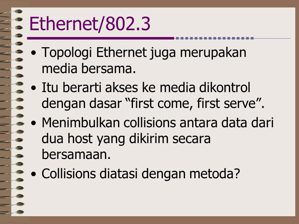 Ethernet/802.3 Topologi Ethernet juga merupakan media bersama.
