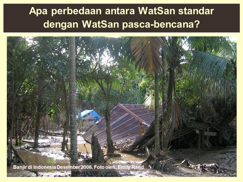 Apa perbedaan antara WatSan standar dengan WatSan pasca-bencana