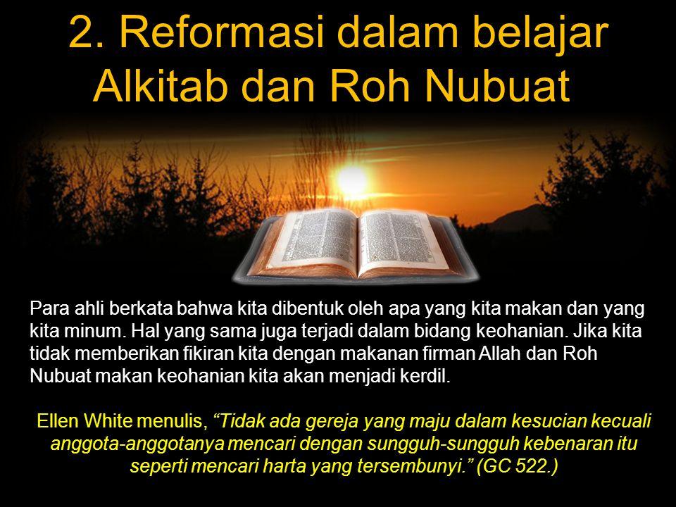 2. Reformasi dalam belajar Alkitab dan Roh Nubuat.