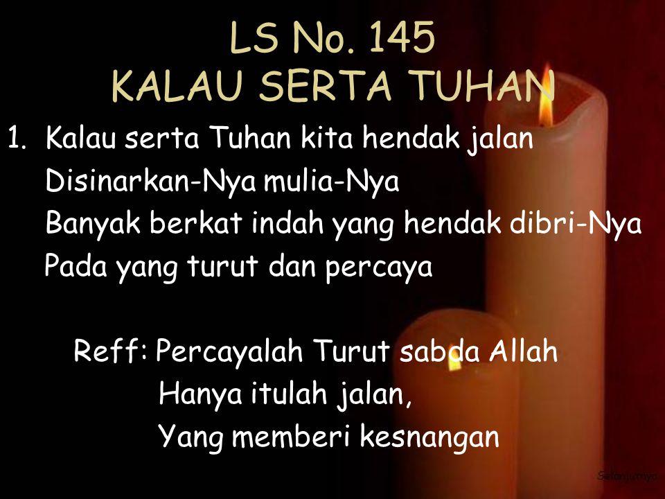 LS No. 145 KALAU SERTA TUHAN Kalau serta Tuhan kita hendak jalan