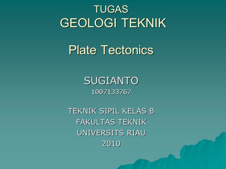 TUGAS GEOLOGI TEKNIK Plate Tectonics