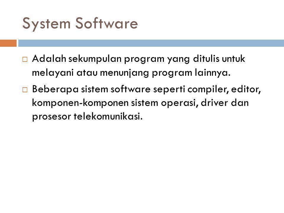 System Software Adalah sekumpulan program yang ditulis untuk melayani atau menunjang program lainnya.
