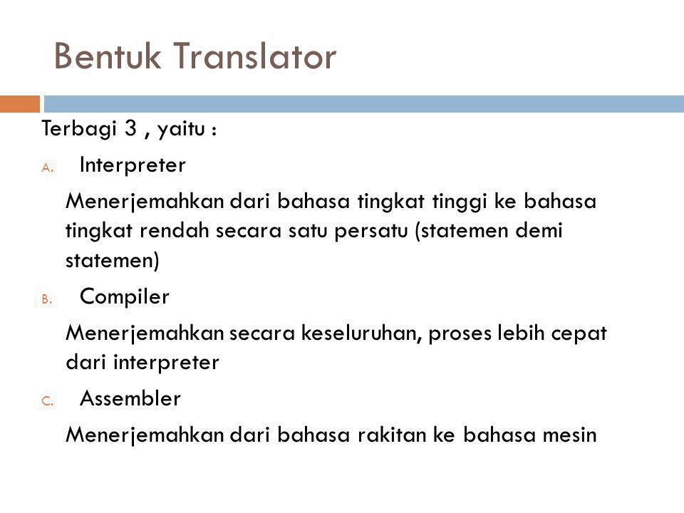 Bentuk Translator Terbagi 3 , yaitu : Interpreter