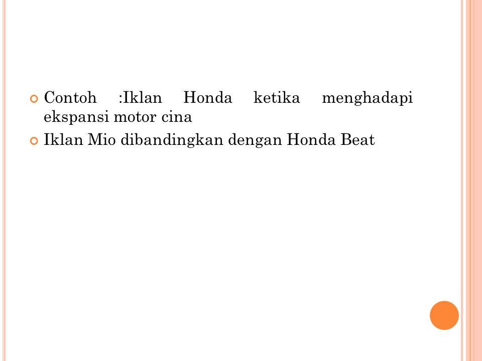 Contoh :Iklan Honda ketika menghadapi ekspansi motor cina