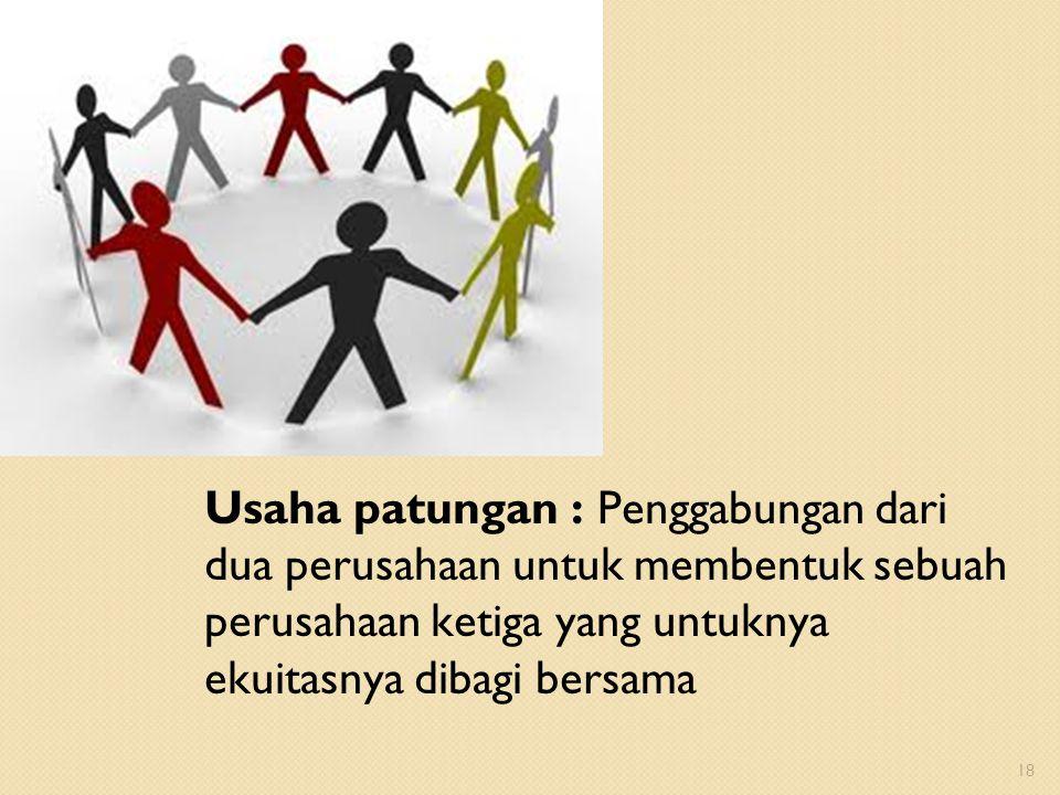 Usaha patungan : Penggabungan dari dua perusahaan untuk membentuk sebuah perusahaan ketiga yang untuknya ekuitasnya dibagi bersama