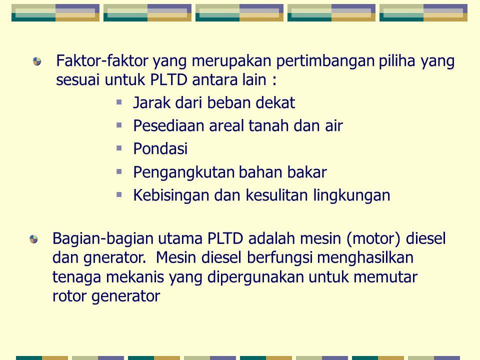 Faktor-faktor yang merupakan pertimbangan piliha yang sesuai untuk PLTD antara lain :