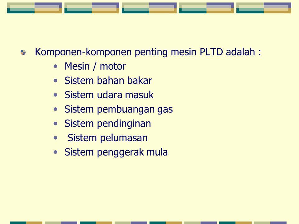 Komponen-komponen penting mesin PLTD adalah :
