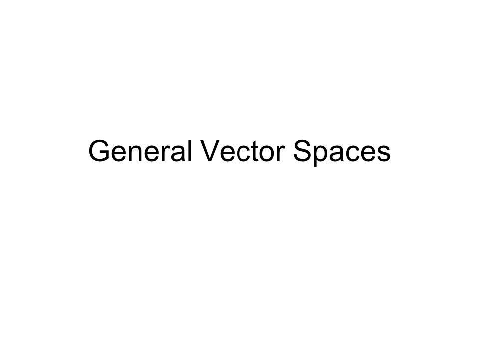 General Vector Spaces
