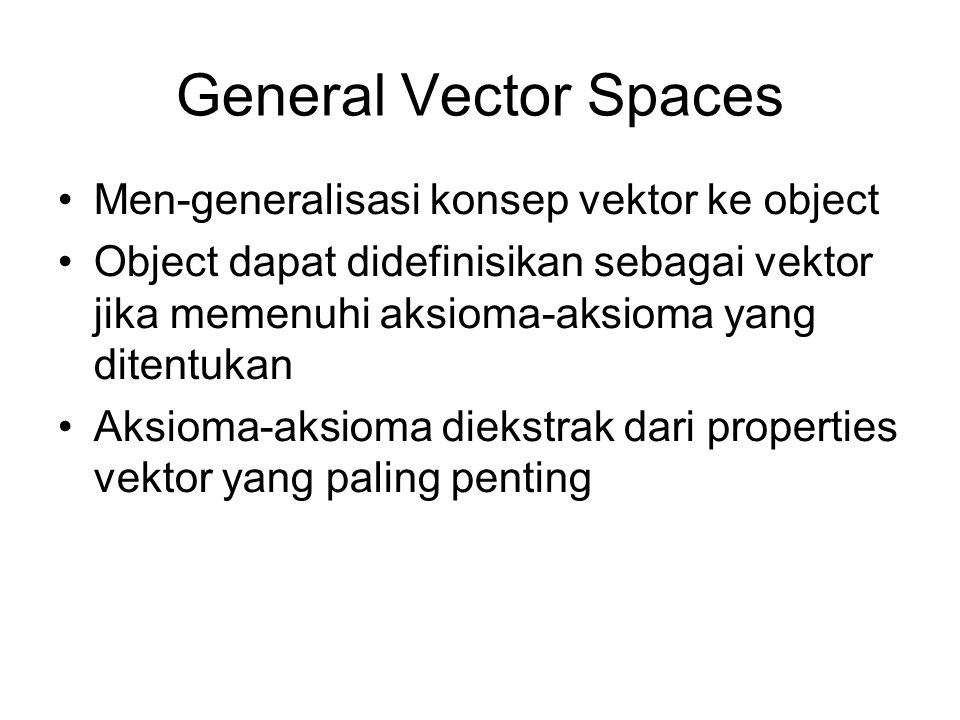 General Vector Spaces Men-generalisasi konsep vektor ke object