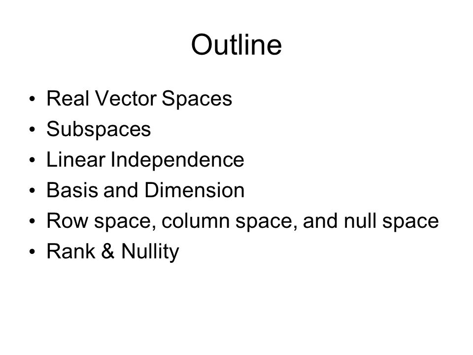 Outline Real Vector Spaces Subspaces Linear Independence