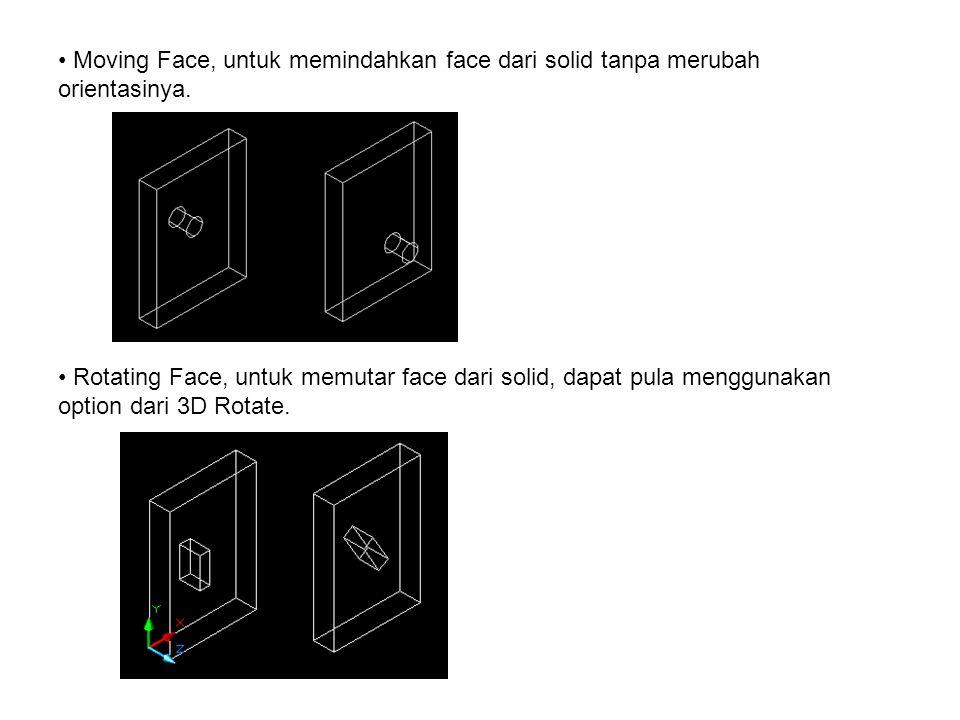 Moving Face, untuk memindahkan face dari solid tanpa merubah orientasinya.