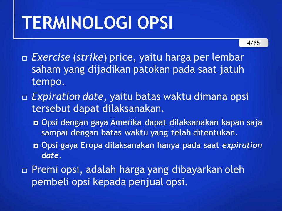 TERMINOLOGI OPSI 4/65. Exercise (strike) price, yaitu harga per lembar saham yang dijadikan patokan pada saat jatuh tempo.