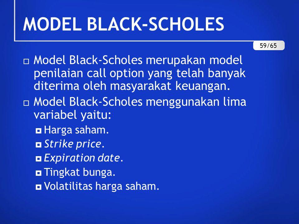 MODEL BLACK-SCHOLES 59/65. Model Black-Scholes merupakan model penilaian call option yang telah banyak diterima oleh masyarakat keuangan.