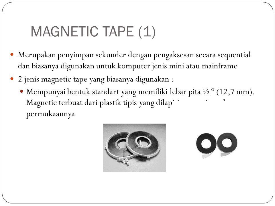 MAGNETIC TAPE (1) Merupakan penyimpan sekunder dengan pengaksesan secara sequential dan biasanya digunakan untuk komputer jenis mini atau mainframe.