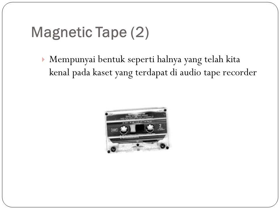Magnetic Tape (2) Mempunyai bentuk seperti halnya yang telah kita kenal pada kaset yang terdapat di audio tape recorder.