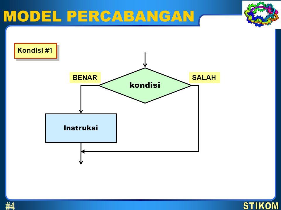 MODEL PERCABANGAN #4 kondisi STIKOM Kondisi #1 BENAR SALAH Instruksi