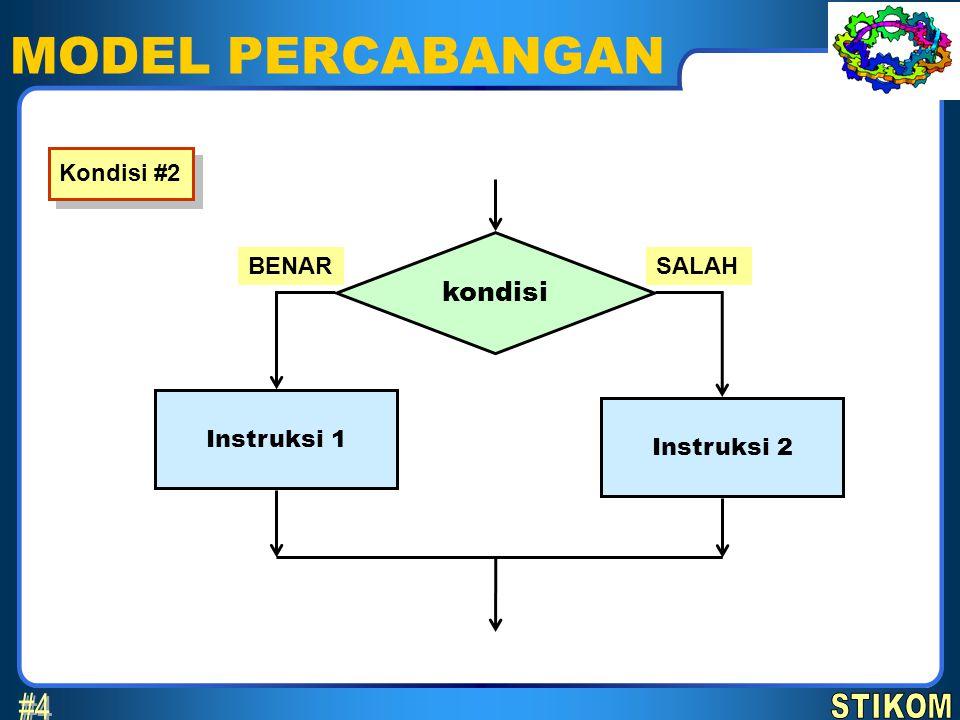 MODEL PERCABANGAN #4 kondisi STIKOM Kondisi #2 BENAR SALAH Instruksi 1