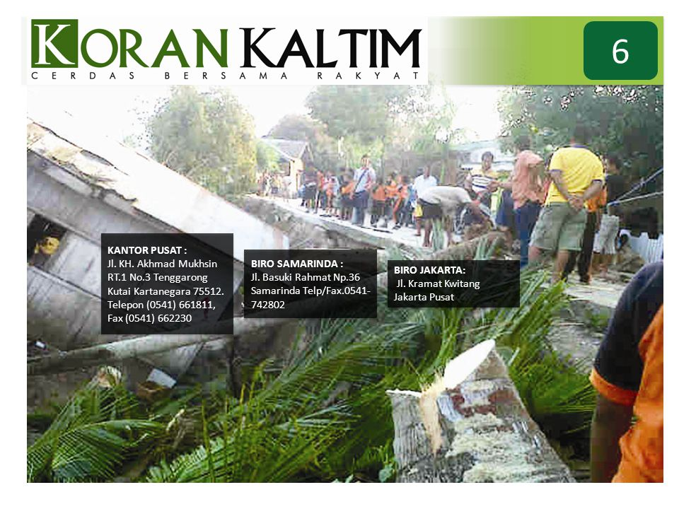 6 KANTOR PUSAT : Jl. KH. Akhmad Mukhsin RT.1 No.3 Tenggarong Kutai Kartanegara 75512. Telepon (0541) 661811, Fax (0541) 662230.