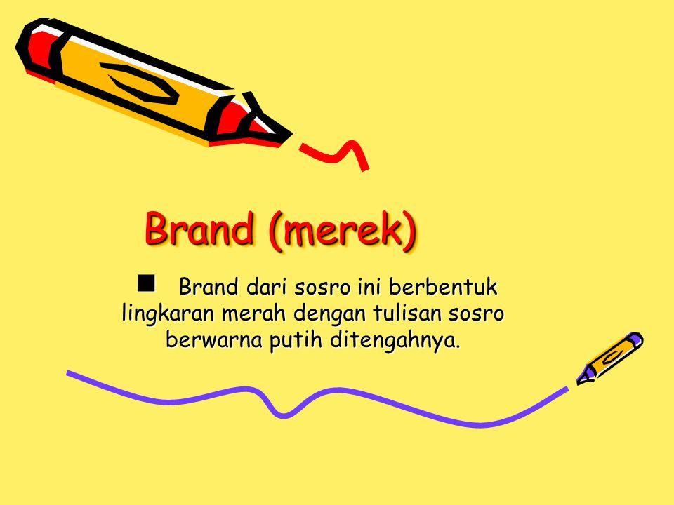 Brand (merek)  Brand dari sosro ini berbentuk lingkaran merah dengan tulisan sosro berwarna putih ditengahnya.