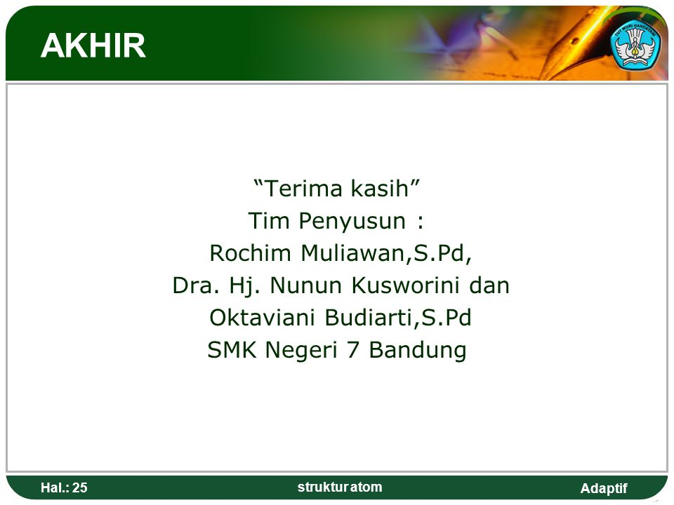 AKHIR Terima kasih Tim Penyusun : Rochim Muliawan,S.Pd, Dra. Hj. Nunun Kusworini dan Oktaviani Budiarti,S.Pd SMK Negeri 7 Bandung