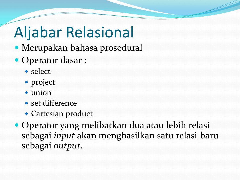 Aljabar Relasional Merupakan bahasa prosedural Operator dasar :
