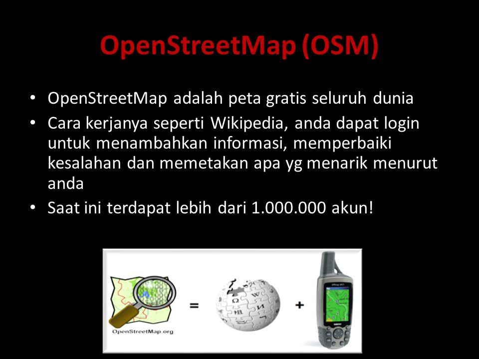 OpenStreetMap (OSM) OpenStreetMap adalah peta gratis seluruh dunia
