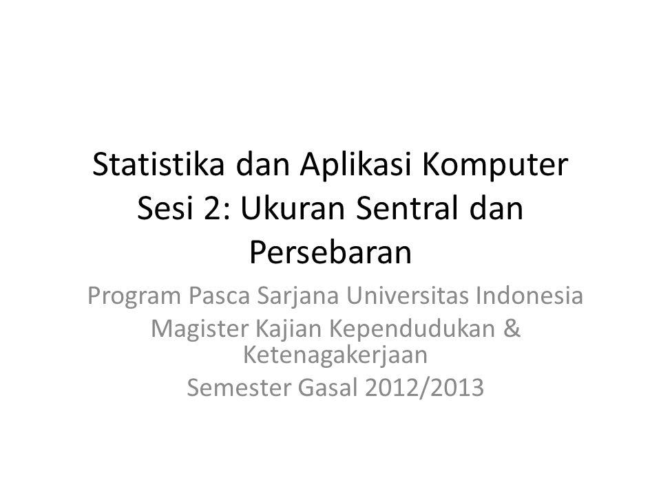 Statistika dan Aplikasi Komputer Sesi 2: Ukuran Sentral dan Persebaran