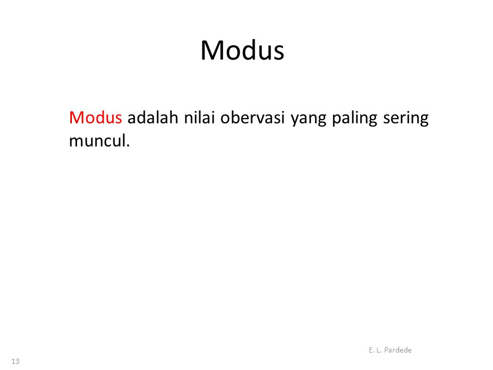 Modus Modus adalah nilai obervasi yang paling sering muncul.