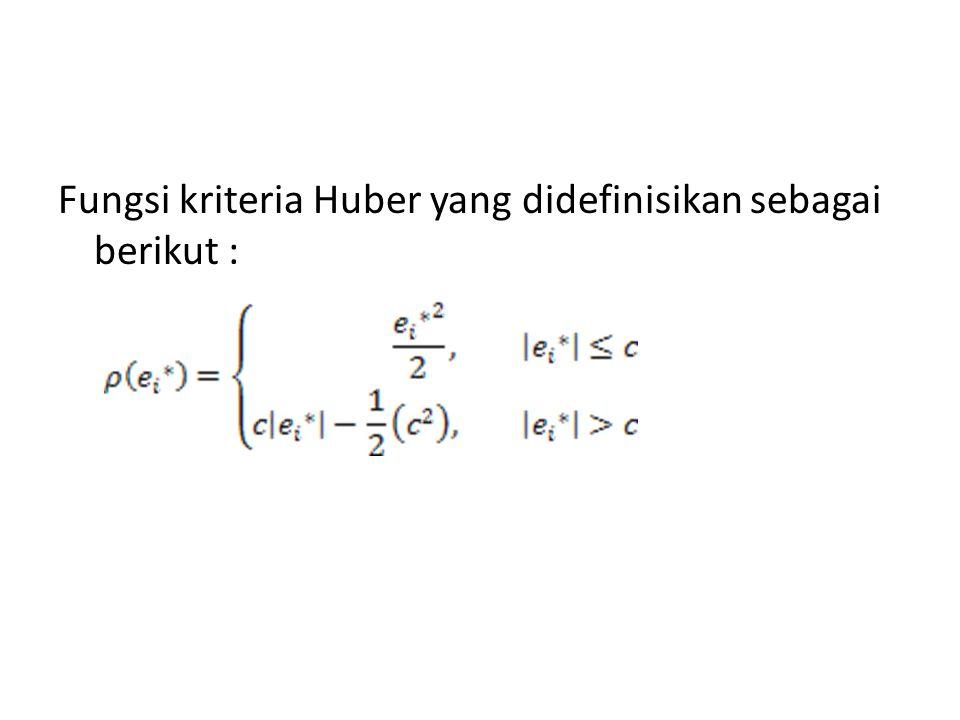 Fungsi kriteria Huber yang didefinisikan sebagai berikut :
