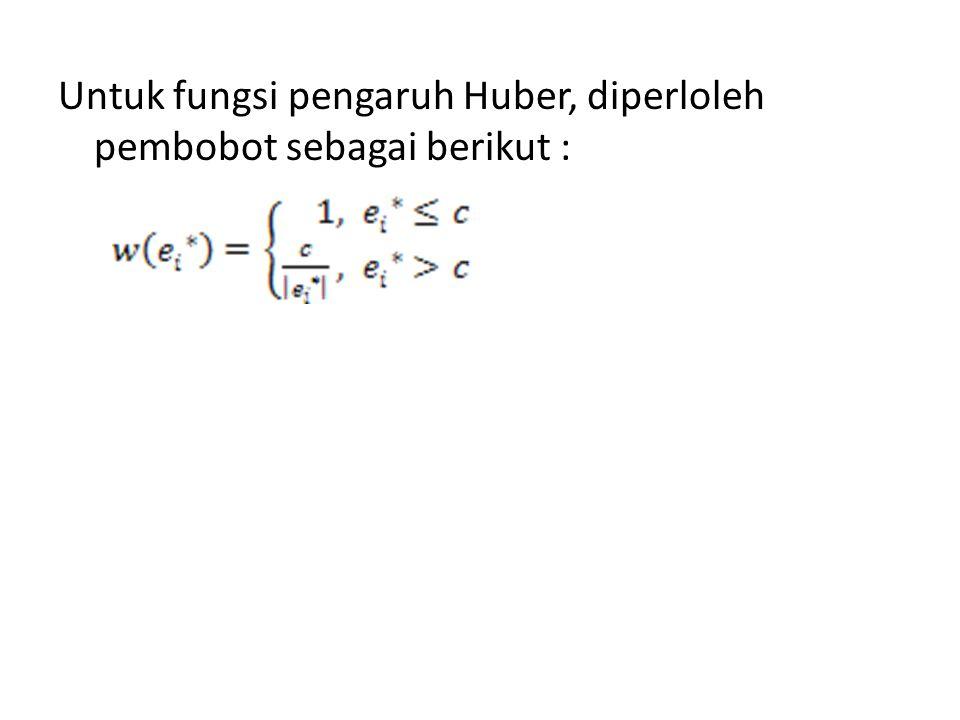 Untuk fungsi pengaruh Huber, diperloleh pembobot sebagai berikut :