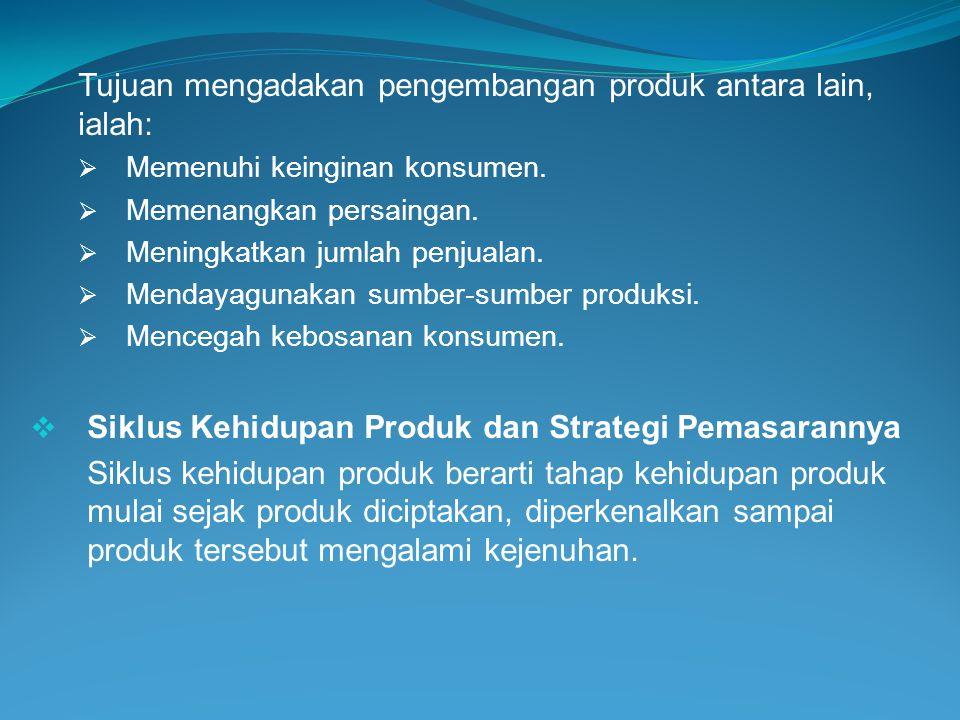 Tujuan mengadakan pengembangan produk antara lain, ialah: