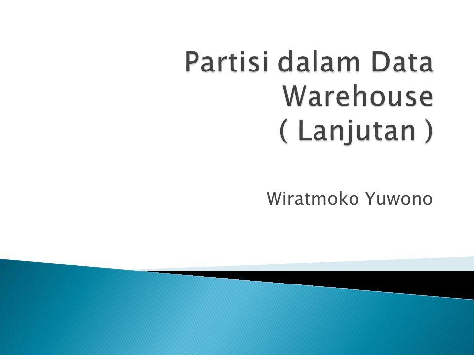 Partisi dalam Data Warehouse ( Lanjutan )