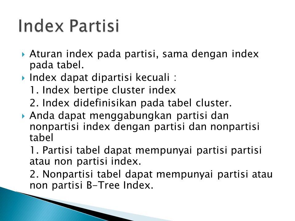 Index Partisi Aturan index pada partisi, sama dengan index pada tabel.