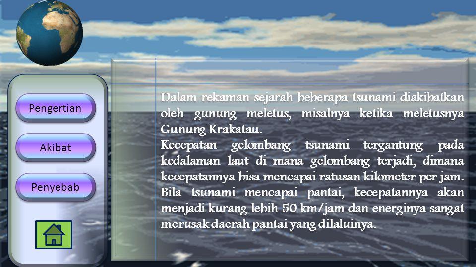 Letusan Gunung Api Dalam rekaman sejarah beberapa tsunami diakibatkan oleh gunung meletus, misalnya ketika meletusnya Gunung Krakatau.