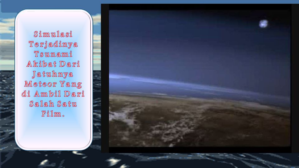 Simulasi Terjadinya Tsunami Akibat Dari Jatuhnya Meteor Yang di Ambil Dari Salah Satu Film.