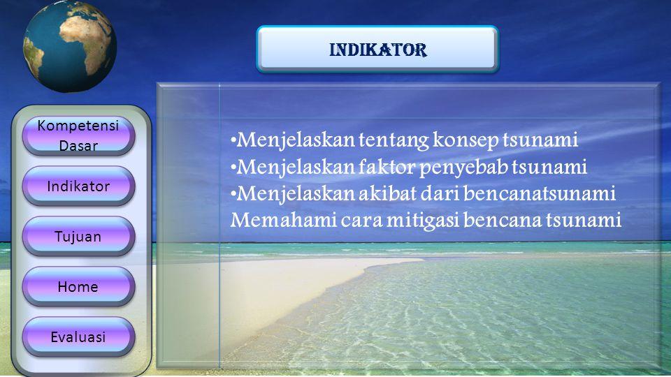 Menjelaskan tentang konsep tsunami Menjelaskan faktor penyebab tsunami