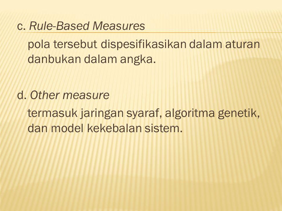 c. Rule-Based Measures pola tersebut dispesifikasikan dalam aturan danbukan dalam angka.