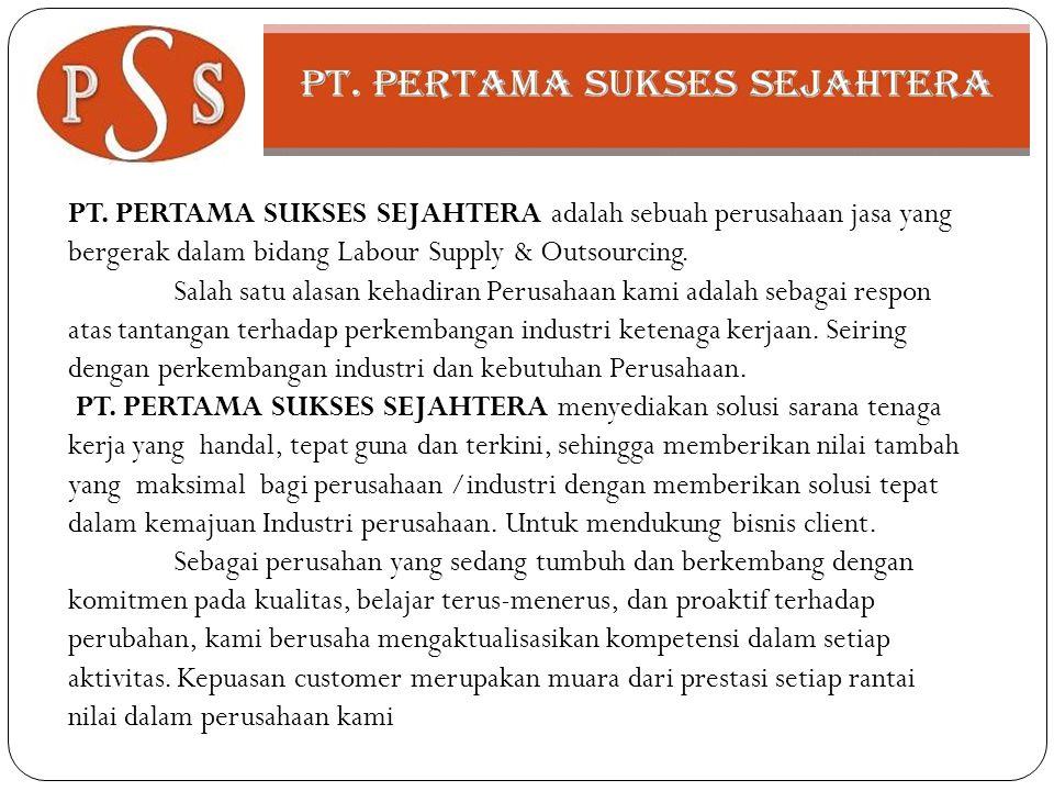 PT. PERTAMA SUKSES SEJAHTERA adalah sebuah perusahaan jasa yang bergerak dalam bidang Labour Supply & Outsourcing.