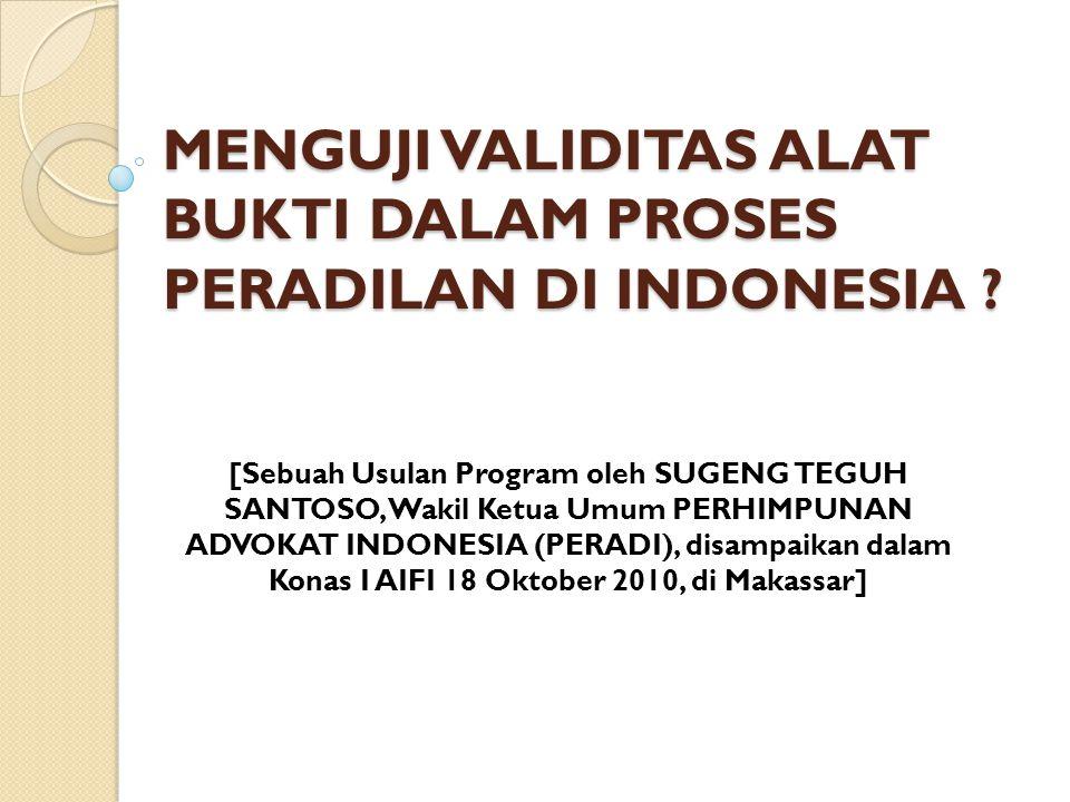 MENGUJI VALIDITAS ALAT BUKTI DALAM PROSES PERADILAN DI INDONESIA