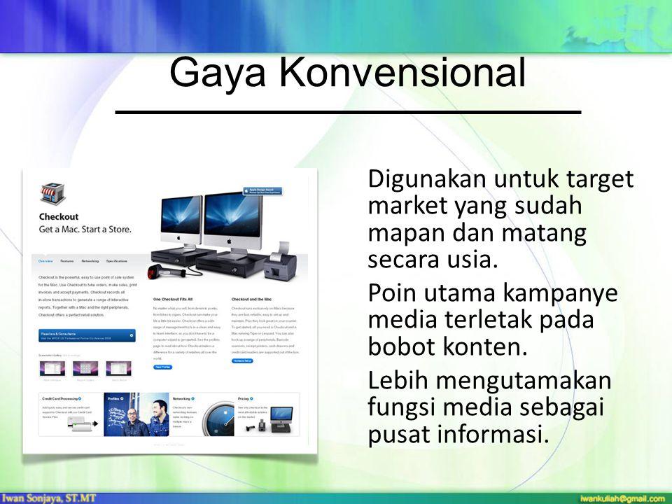 Gaya Konvensional Digunakan untuk target market yang sudah mapan dan matang secara usia. Poin utama kampanye media terletak pada bobot konten.